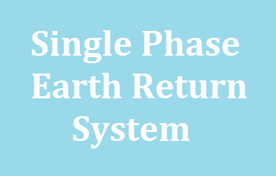 Single Phase Earth Return System